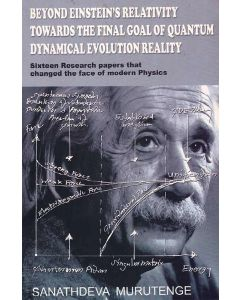 Beyond Einstiens Relativity Towards The Final Goal Of Quantum Dynamical Evolution Reality Sixteen Research Papers That Changed The face of Modern Physics